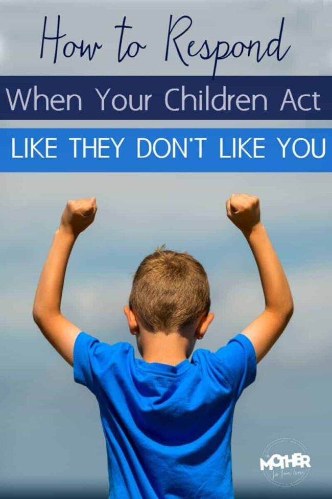 Do your children act like they don't like you sometimes? It's hard for a mom when their kids act mean, sulky, or just sad. Here are some ways to respond.