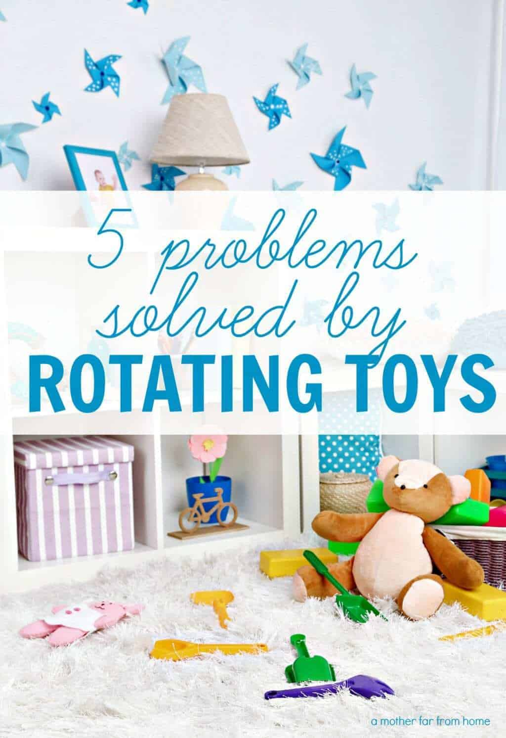 5 problems solved by rotating toys and reasons why it is so helpful for moms and kids
