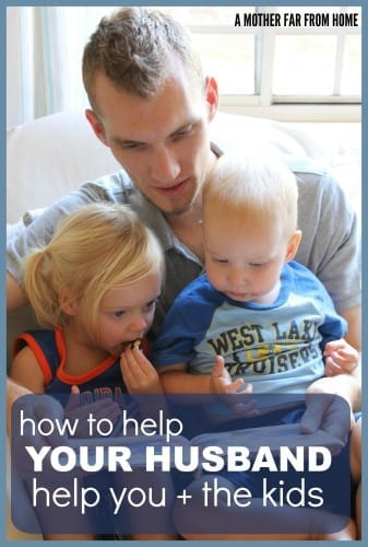 Awesome tips on how to help your husband help you and the kids