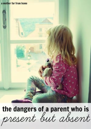 The dangers of a parent who is present but absent and the effect it has on kids