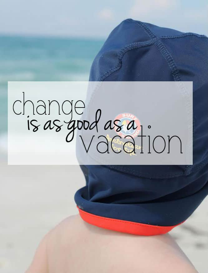 Change is as good as a vacation