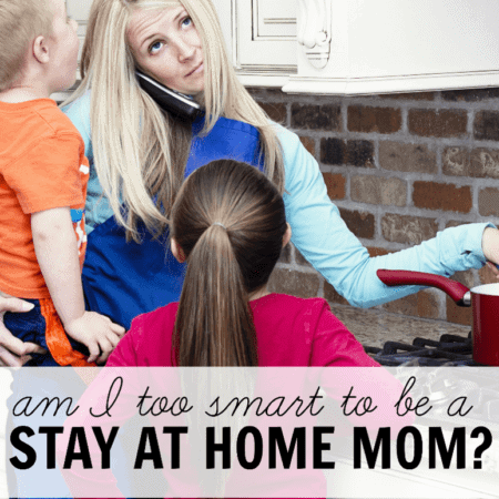 Am I too smart to be a stay-at-home mom?
