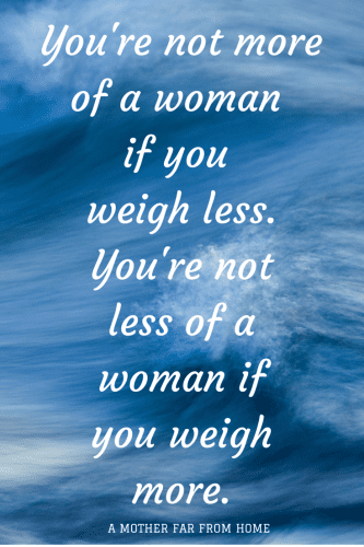 You're not more of a woman if you weigh less or less of a woman if you weigh more #women #mothers