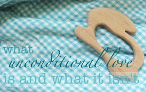 What unconditional love is and what it is not #parenting #children #motherhood #love