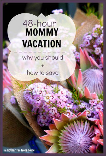 48 hour mommy vacation. Why you should take one, the unexpected benefits, and how to do it without spending a dime