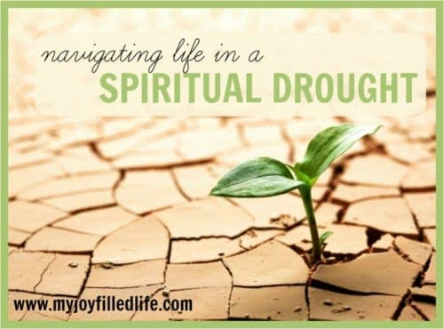 Navigating life in a spiritual drought and finding encouragement when you feel weary