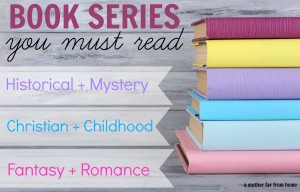 Book series you absolutely must read including historical, mystery, christian, childhood favorites, fantasy and romance. Great for women, mothers, and young girls and boys too