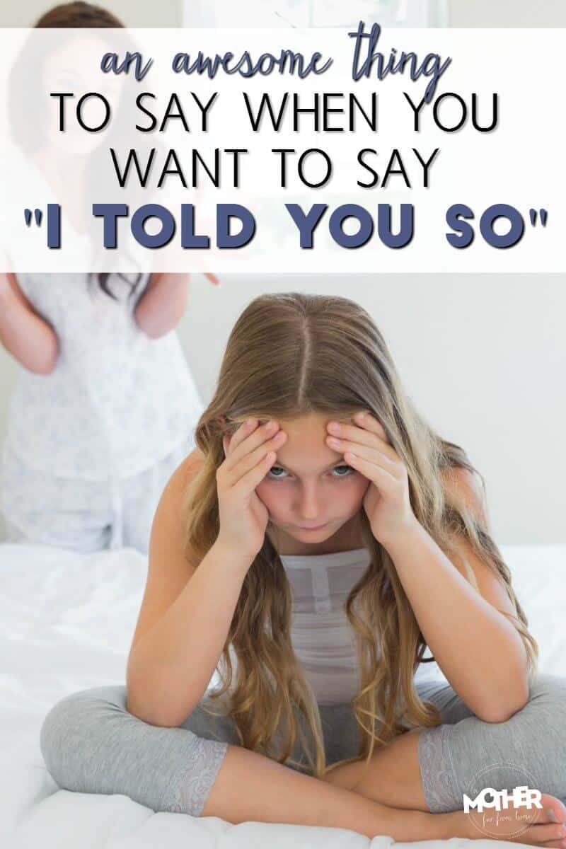An awesome phrase to use when you want to tell your child I told you so