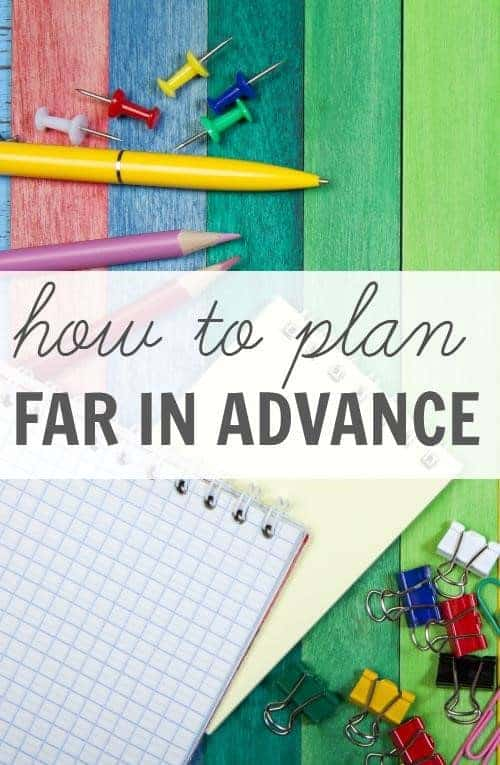 How to plan far in advance