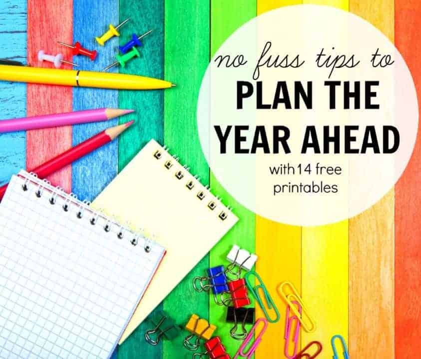 no fuss tips to plan your year ahead including free printables