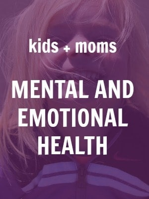 kids and moms mental and emotional health