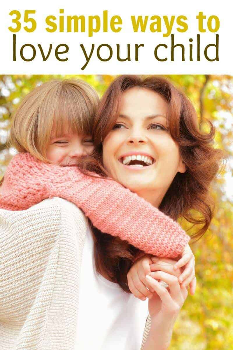 35 Simple Ways To Love Your Child