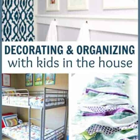 Decorating + Organizing with Kids in the House