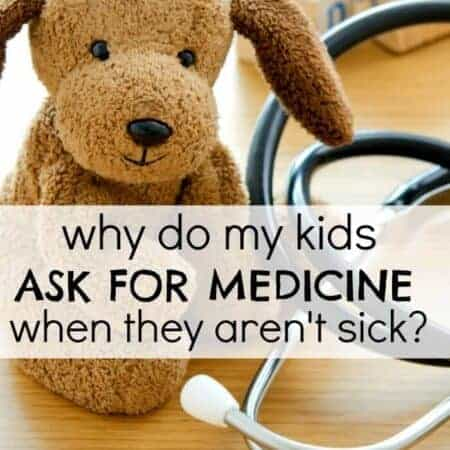 Do your kids ask you for medicine, even when they're not sick?
