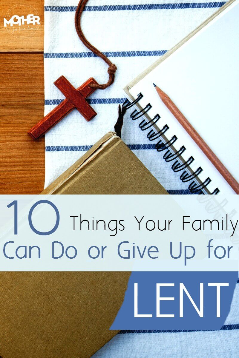 Do you want to celebrate Lent with your family? Here are some things you can do as a family (or give up as a family) to make the Lent season more meaningful.