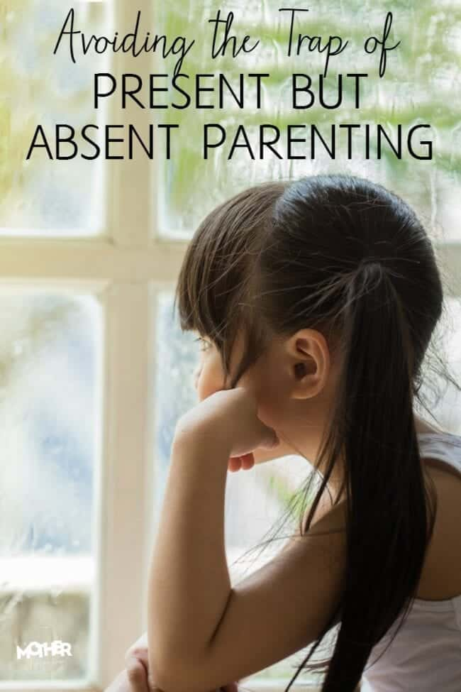 How to Avoid The Trap of Present But Absent Parenting