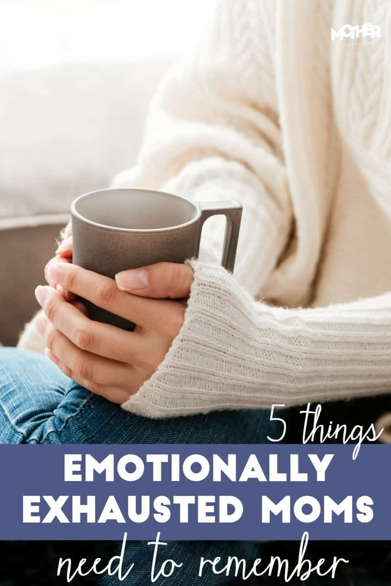 5 things emotionally exhausted moms need to remember