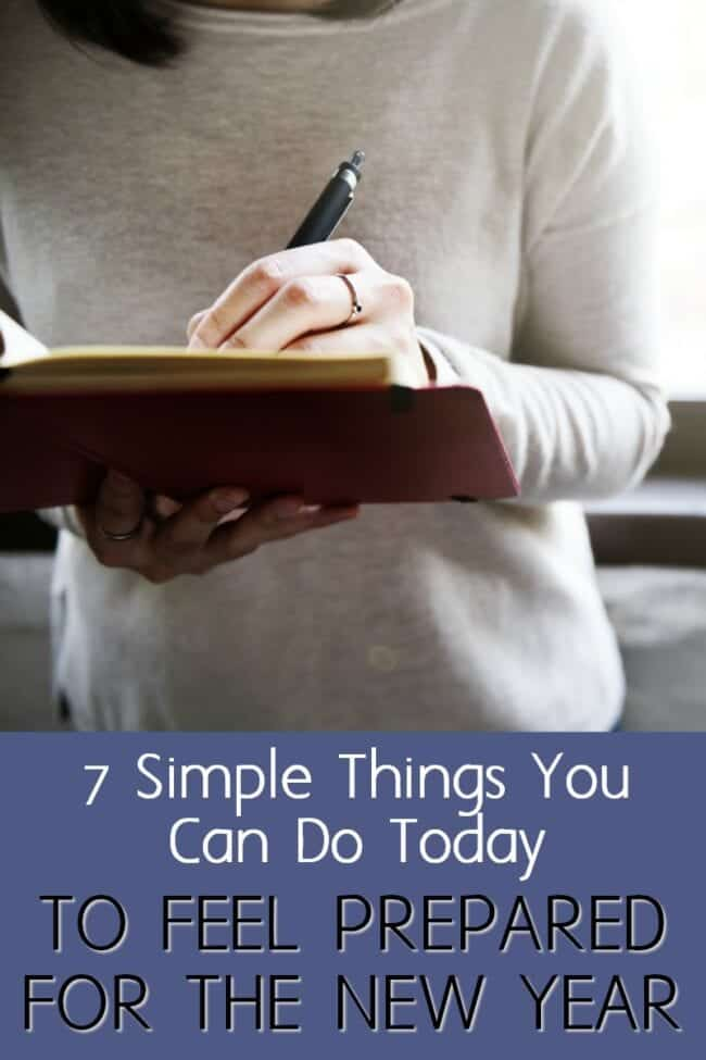Want to feel prepared and ahead of the new year? Here are some simple things you can do that'll change your whole mindset and get you ready for the new year.